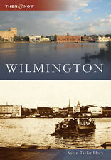 Wilmington [Then and Now] [NC] [Arcadia Publishing]