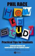 How to Study : Practical Tips for Students by Philip Race (2003, Paperback)