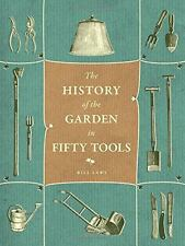 A History of the Garden in Fifty Tools by Bill Laws (2014, Hardcover)