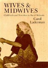 Wives and Midwives: Childbirth and Nutrition in Rural Malaysia (Comparative of