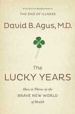 The Lucky Years: How to Thrive in the Brave New World of Health by Agus, David