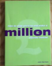 How to Stop Working and Make a Million Pounds Instead by John Harrison...