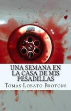 Una Semana en la Casa de Mis Pesadillas by Tomas Lobato Brotrons (2015,...
