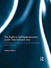 The Right to Self-determination Under International Law, Milena Sterio