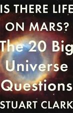 Is There Life On Mars?: The 20 Big Universe Questions, Clark, Stuart, New condit