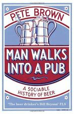 Man Walks into a Pub: A Sociable History of Beer,Pete Brown