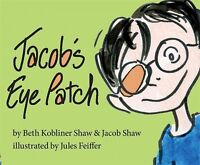 Jacob's Eye Patch, Hardcover by Shaw, Beth Kobliner; Shaw, Jacob; Feiffer, Ju...