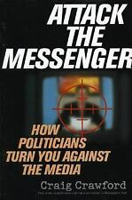 Attack the Messenger: How Politicians Turn You Against the Media (American Poli
