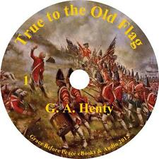 True to the Old Flag, War Audiobook by G A Henty on 10 Audio CDs Free Shipping