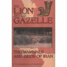 Lion and Gazelle : The Mammals and Birds of Iran - Hardcover NEW Patrick Humphre