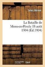 La Bataille de Mons-En-Pevele 18 Aout 1304 by Jules Herent (Paperback /...