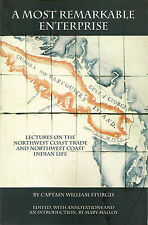 A Most Remarkable Enterprise : Lectures on the Northwest Coast Trade and...