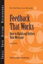 Feedback That Works: How to Build and Deliver Your Message (J-B CCL (Center for