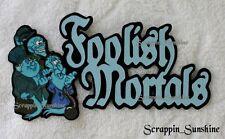 DISNEY HAUNTED MANSION Foolish Mortals Scrapbook Page Paper Piece Title SSFFDeb