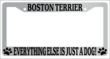 Chrome License Plate Frame Boston Terrier Everything Else Is Just A Dog!  305