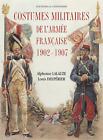 COSTUMES MILITAIRES DE L'ARMÉE FRANÇAISE 1902-1907 LALAUZE