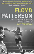 Floyd Patterson: The Fighting Life of Boxing's Invisible Champion by W. K. Strat