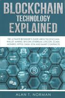 Blockchain Technology Explained : The Ultimate Beginner's Guide About Blockch...