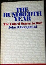 The Hundredth Year: The United States in 1876 Bergamini HB/DJ 1st ed FINE/VG