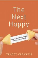 The Next Happy : Let Go of the Life You Planned and Find a New Way Forward by...