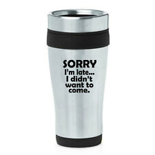 Stainless Steel Insulated 16oz Travel Coffee Mug Funny Sorry I'm Late