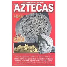 Los Aztecas (Las Grandes Civilizaciones) (Spanish Edition)