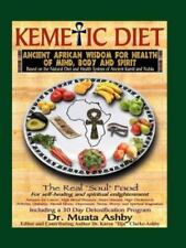 Kemetic Diet : Ancient Egyptian Wisdom for Health of Mind, Body and Spirit by...