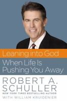 Leaning into God When Life Is Pushing You Away by Schuller, Robert A. in Used -