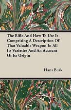 The Rifle and How to Use It - Comprising by Hans Busk (2006, Paperback)