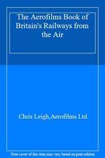 The Aerofilms Book of Britain's Railways from the Air,Chris Leigh,Aerofilms Ltd