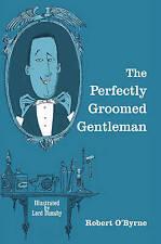 The Perfectly-Groomed Gentleman by Robert O'Byrne (Hardback, 2013)