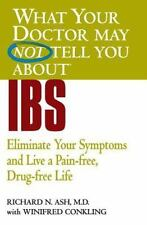 What Your Doctor May Not Tell You About(TM) IBS: Eliminate Your Symptoms and Li