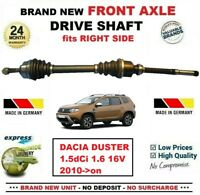 FOR DACIA DUSTER 1.5dCi 1.6 16V 2010->on BRAND NEW FRONT AXLE RIGHT DRIVESHAFT