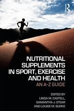 Nutritional Supplements in Sport, Exercise and Health : An a-Z Guide (2015,...