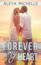 My Heart: Forever in My Heart : Book 3 in My Heart Series by Aleya Michelle...