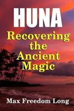 Huna, Recovering the Ancient Magic: By Long, Max Freedom