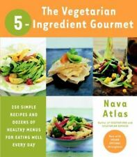 The Vegetarian 5-Ingredient Gourmet : 250 Simple Recipes and Dozens of...