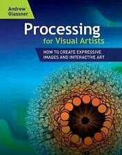 PROCESSING FOR VISUAL ARTISTS - ANDREW GLASSNER (PAPERBACK) NEW
