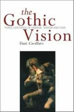 The Gothic Vision : Three Centuries of Horror, Terror and Fear by Dani...