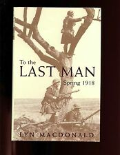 TO THE LAST MAN - Spring 1918., Lyn Macdonald, 1st UK HBdj  VG