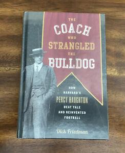The Coach Who Strangled the Bulldog : How Harvard's Percy Haughton Beat Yale...