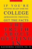 The Truth About Getting In: A Top College Advisor Tells You Everything Yo - GOOD