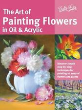 The Art of Painting Flowers in Oil & Acrylic: Discover simple step-by-step techn