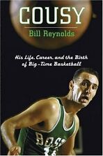 Cousy: His Life, Career, and the Birth of Big-Time Basketball by Bill Reynolds