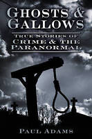 Ghosts & Gallows. True Stories of Crime & the Paranormal by Adams, Paul (Paperba