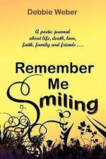 REMEMBER ME SMILING: A poetic journal about life, death, love, faith, family and
