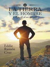 La Tierra y el Hombre : A Punto de Ser Liberados by Eddie Cruz (2014, Hardcover)