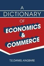 A Dictionary of Economics and Commerce by Daniel-Kagbare T. E. (2014, Paperback)