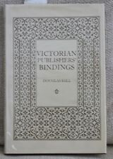 Victorian Publishers' Bindings - Douglas Ball 1st Edition 1985