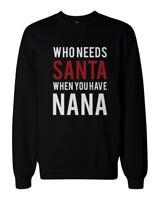 Who Needs Santa When You Have Nana Sweatshirt for Grandmother Christmas Gift